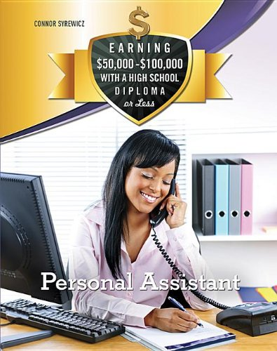 Personal Assistant (Earning $50,000-$100,000 With a High School Diploma Or Less)