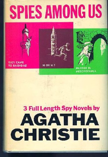Spies Among Us, including They Came To Baghdad, N or M?, Murder in Mesopotamia, AGATHA CHRISTIE