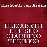 Elizabeth e il suo giardino tedesco | Elizabeth von Arnim