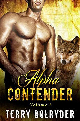 Terry Bolryder - Alpha Contender 1: Ten alphas compete for one woman! Paranormal shapeshifter BBW Romance.