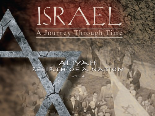 Israel, A Journey Through Time: ALIYAH, Rebirth of a Nation (Vol 4)