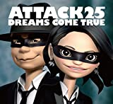 ATTACK25 (初回限定盤)(DVD付) - DREAMS COME TRUE