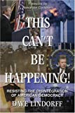 img - for This Can't Be Happening!: Resisting the Disintegration of American Democracy by David Lindorff (15-Sep-2004) Paperback book / textbook / text book