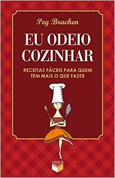 Eu Odeio Cozinhar (Em Portugues do Brasil): Peg Bracken: 9788576861454