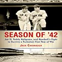 Season of '42: Joe D, Teddy Ballgame, and Baseball's Fight to Survive a Turbulent First Year of War