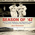 Season of '42: Joe D, Teddy Ballgame, and Baseball's Fight to Survive a Turbulent First Year of War | Jack Cavanaugh