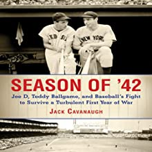 Season of '42: Joe D, Teddy Ballgame, and Baseball's Fight to Survive a Turbulent First Year of War (       UNABRIDGED) by Jack Cavanaugh Narrated by Robert C. Brewster