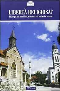 Libertà religiosa? L'Europa tra crocifissi, minareti e il