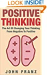 Positive Thinking: The Art Of Changin...