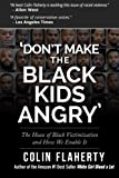 img - for 'Don't Make the Black Kids Angry': The hoax of black victimization and those who enable it. book / textbook / text book