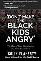 Don't Make the Black Kids Angry: The Hoax of Black Victimization & Those Who Enable It By Mr. Colin Flaherty