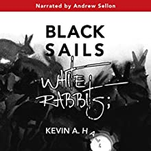 Black Sails White Rabbits: Cancer Was the Easy Part Audiobook by Kevin A. Hall Narrated by Andrew Sellon
