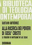 Alla ricerca dei poveri di Gesù Cristo. Il pensiero di Bartolomé de Las Casas (8839903801) by Gustavo Gutiérrez