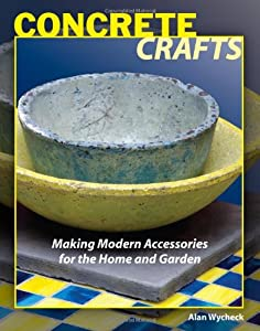 Concrete Crafts: Making Modern Accessories for the Home and Garden from Stackpole Books