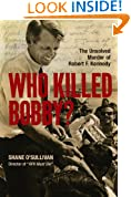 Who Killed Bobby? The Unsolved Murder of Robert F. Kennedy