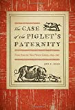 The Case of the Piglet's Paternity: Trials from the New Haven Colony, 1639-1663 (The Driftless Connecticut Series & Garnet Books)