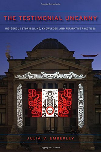 The Testimonial Uncanny: Indigenous Storytelling, Knowledge, And Reparative Practices front-470116