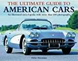 Ultimate Guide to American Cars: An Illustrated Encyclopedia with More Than 600 Photographs (0754824012) by Henshaw, Peter