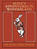 Lewis Carroll Alice's Adventures in Wonderland: The Little Folks' Edition