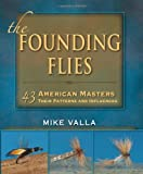 Founding Flies, The: 43 American Masters: Their Patterns and Influences