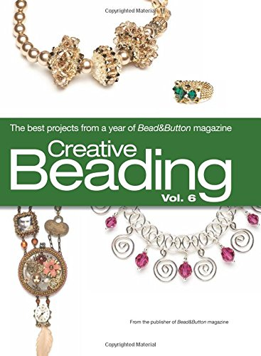 Creative Beading, Volume 6: The Best Projects from a Year of Bead & Button Magazine