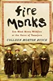 Fire Monks: Zen Mind Meets Wildfire at the Gates of Tassajara
