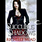 Succubus Shadows: Georgina Kincaid, Book 5 (       UNABRIDGED) by Richelle Mead Narrated by Elisabeth Rodgers