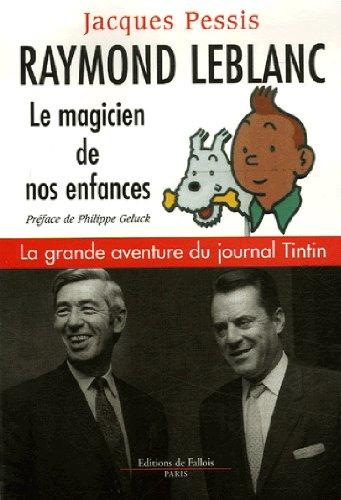 Raymond Leblanc, le magicien de nos enfances : La grande aventure du journal Tintin