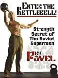 Enter The Kettlebell! Strength Secret of The Soviet Supermen