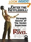 ENTER THE KETTLEBELL!: Strength Secre...