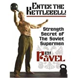 Enter The Kettlebell! Strength Secret of The Soviet Supermen ~ Pavel Tsatsouline