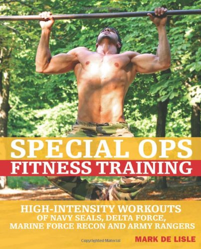 Special Ops Fitness Training: High-Intensity Workouts of Navy SEALs, Delta Force, Marine Force Recon and Army Rangers