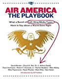img - for Air America: The Playbook: What a Bunch of Left Wing Media Types have to Teach you about a World Gone Right book / textbook / text book