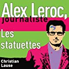 Les statuettes [The Statuettes]: Alex Leroc, journaliste (       UNABRIDGED) by Christian Lause Narrated by Christian Renaud