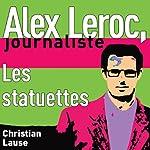 Les statuettes [The Statuettes]: Alex Leroc, journaliste | Christian Lause