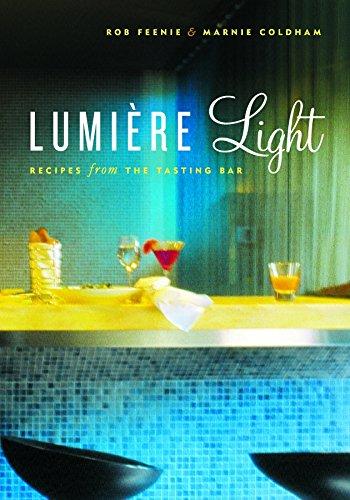 Lumiere Light: Recipes from the Tasting Bar, Feenie, Rob; Coldham, Marnie
