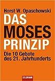 Das Moses-Prinzip: Die 10 Gebote des 21 - Jahrhunderts - Horst W. Opaschowski