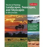 img - for The Art of Painting Landscapes, Seascapes, and Skyscapes in Oil & Acrylic: Discover Simple Step-by-step Techniques for Painting an Array of Outdoor Scenes (Collector's series) (Paperback) - Common book / textbook / text book