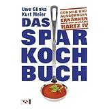 """Das Sparkochbuch: G�nstig und ausgewogen ern�hren nach dem Regelsatz Hartz IVvon """"Uwe Glinka"""""""
