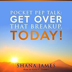 Pocket Pep Talk: Get Over That Breakup, Today! Audiobook