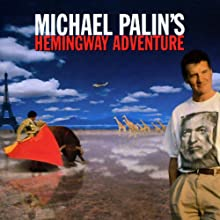 Michael Palin's Hemingway Adventure (       ABRIDGED) by Michael Palin Narrated by Michael Palin
