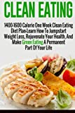 img - for Clean Eating: 1400-1600 Calorie One Week Clean Eating Diet Plan-Learn How To Jumpstart Weight Loss, Rejuvenate Your Health, And Make Green Eating A ... Diet And Weight Loss, Clean Eating Diet) book / textbook / text book