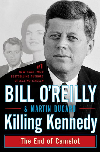 Killing Kennedy: The End of Camelot [Hardcover]  by: Bill O'Reilly, Martin Dugard