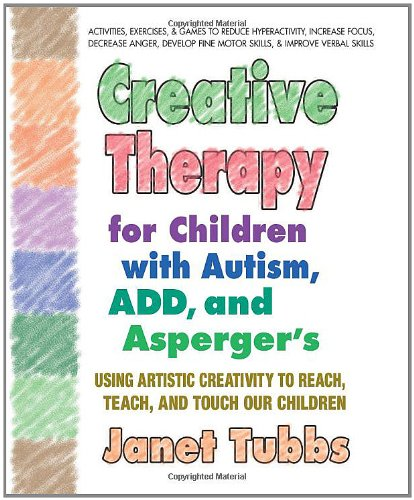 Creative Therapy For Children With Autism, Add, And Asperger'S: Using Artistic Creativity To Reach, Teach, And Touch Our Children front-852892