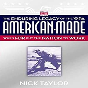 American-Made: The Enduring Legacy of the WPA: When FDR Put the Nation to Work | [Nick Taylor]