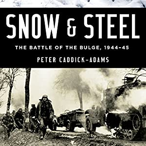 Snow & Steel: The Battle of the Bulge 1944-45 (       UNABRIDGED) by Peter Caddick-Adams Narrated by Paul Boehmer