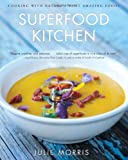 Superfood Kitchen: Cooking with Natures Most Amazing Foods (Superfood Series)