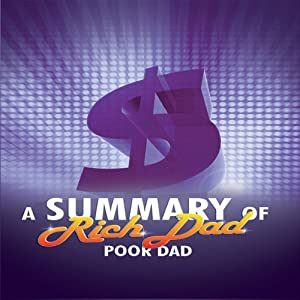 A Summary of Rich Dad Poor Dad | [Robert T. Kiyosaki]