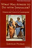 What Has Athens to Do with Jerusalem?: Timaeus and Genesis in Counterpoint (Thomas Spencer Jerome Lectures) (0472108077) by Pelikan, Jaroslav