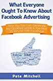 What Everyone Ought To Know About Facebook Advertising: How You Too Can Generate Hot Qualified Leads In The Next 20 Minutes With Facebook